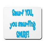 smurf you! Mousepad