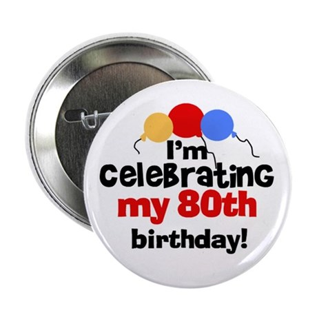 Celebrating my 80th Birthday Button by peacockcards