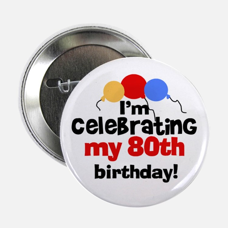 Celebrating my 80th Birthday Button