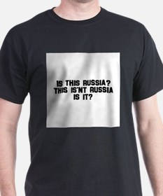 Is This Russia? This Isn't R T-Shirt