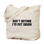 don't bother. I'm not drunk. Tote Bag