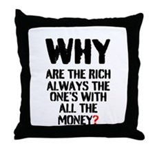 WHY ARE THE RICH ALWAYS THE ONES WITH Throw Pillow