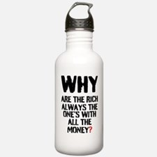 WHY ARE THE RICH ALWAY Water Bottle