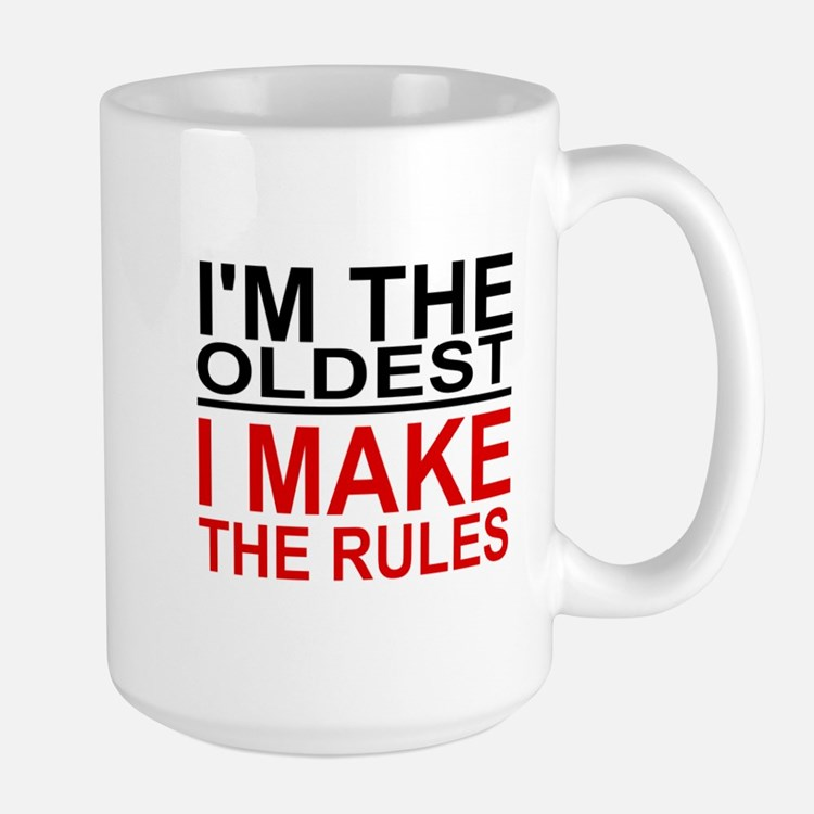 I'M THE OLDEST, I MAKE THE RULES Large Mug