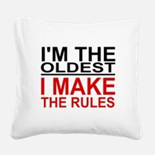 I'M THE OLDEST, I MAKE THE RU Square Canvas Pillow