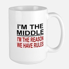 I'M THE MIDDLE, I'M THE REASON WE HAVE  Large Mug
