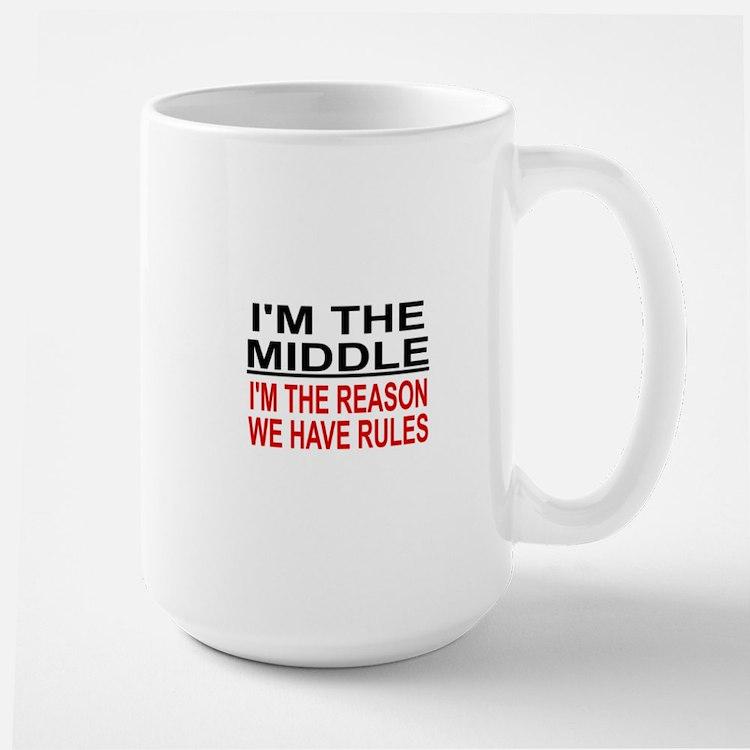 I'M THE MIDDLE, I'M THE REASON WE HAVE  Large Mug
