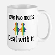 I have two moms, deal with it. Mugs