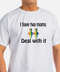 I have two moms, deal with it. T-Shirt