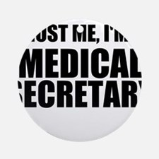 Trust Me, I'm A Medical Secretary Round Ornament