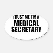 Trust Me, I'm A Medical Secretary Oval Car Magnet