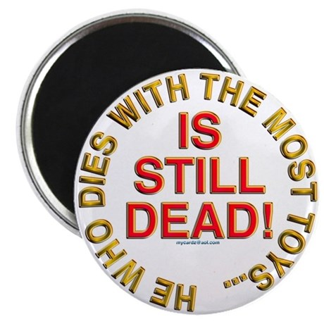 With The Most Toys - STILL DEAD Magnet