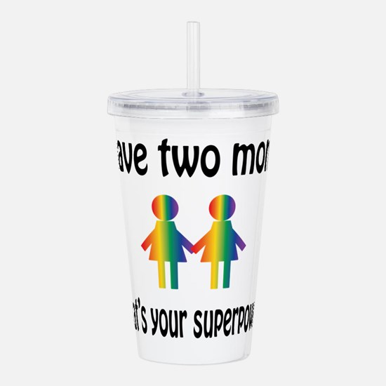 I have two moms, whats Acrylic Double-wall Tumbler
