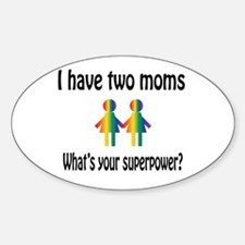 I have two moms, whats your super power? Decal