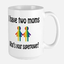 I have two moms, whats your super power? Mugs