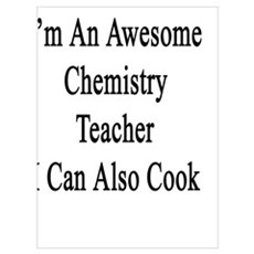 Not Only I'm An Awesome Chemistry Teacher I Can Al Poster