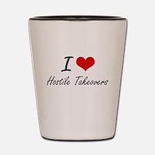 I love Hostile Takeovers Shot Glass
