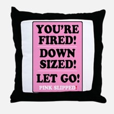 PINK SLIPPED - FIRED - DOWNSIZED - LE Throw Pillow
