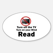 TURN OFF THE TV.  TURN ON YOUR MIND Sticker (Oval)