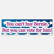 You Can't Buy Bernie! Vote For Him Bumper Stic