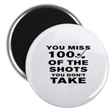 YOU MISS 100% OF THE SHOTS YOU DON'T TAKE - Magnet