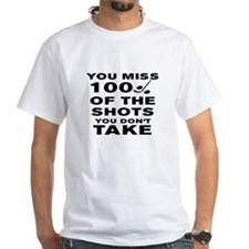 YOU MISS 100% OF THE SHOTS YOU DON'T Shirt