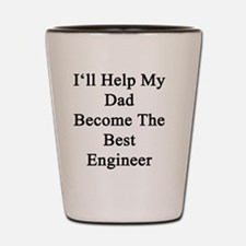 I'll Help My Dad Become The Best Engine Shot Glass