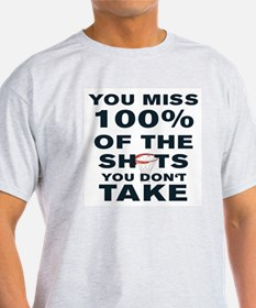 YOU MISS 100% OF THE SHOTS YOU DON'T T-Shirt