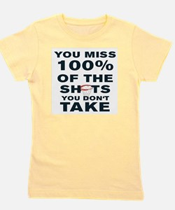 YOU MISS 100% OF THE SHOTS YOU DON'T TA Girl's Tee