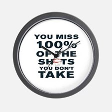 YOU MISS 100% OF THE SHOTS YOU DON'T TA Wall Clock