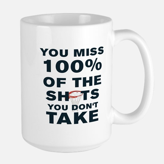 YOU MISS 100% OF THE SHOTS YOU DON'T TA Large Mug