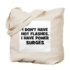 I don't have HOT FLASHES, I h Tote Bag
