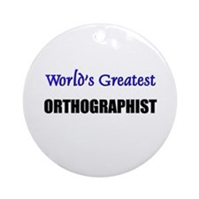 Worlds Greatest ORTHOGRAPHIST Ornament (Round)