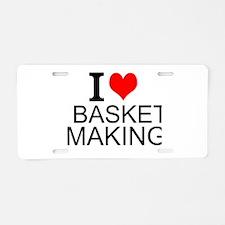 I Love Basket Making Aluminum License Plate