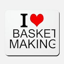 I Love Basket Making Mousepad