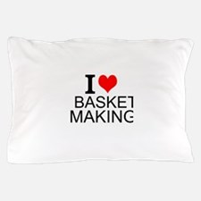 I Love Basket Making Pillow Case