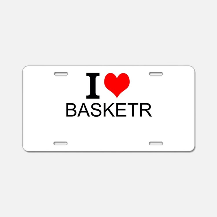 I Love Basketry Aluminum License Plate