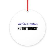 Worlds Greatest NUTRITIONIST Ornament (Round)