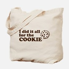 I did it all for the cookie Tote Bag