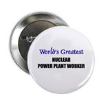Worlds Greatest NUCLEAR POWER PLANT WORKER Button