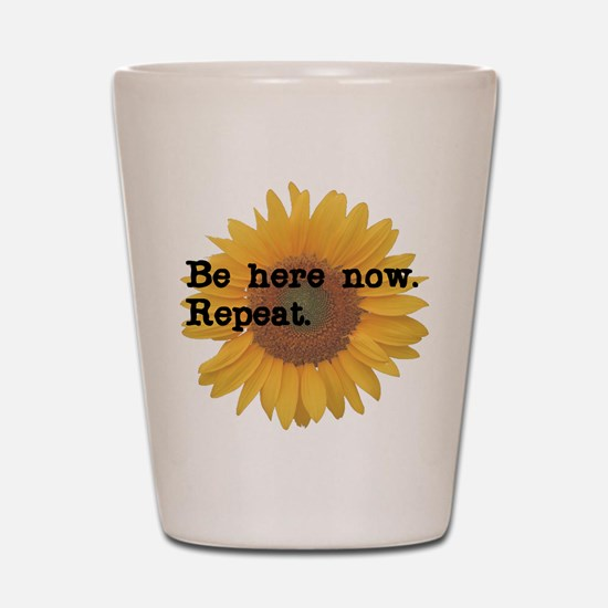 Be Here Now Shot Glass