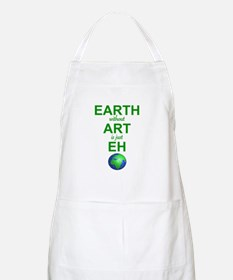 EARTH WITHOUT  ART IS ONLY EH Apron
