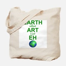 EARTH WITHOUT  ART IS ONLY EH Tote Bag