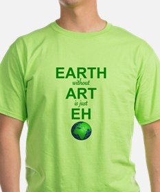 EARTH WITHOUT  ART IS ONLY EH T-Shirt