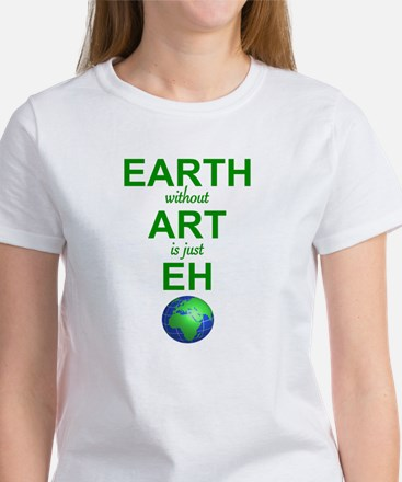 EARTH WITHOUT  ART IS ONLY EH Women's T-Shirt