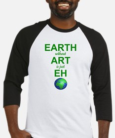 EARTH WITHOUT  ART IS ONLY EH Baseball Jersey