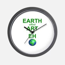EARTH WITHOUT  ART IS ONLY EH Wall Clock