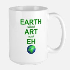 EARTH WITHOUT  ART IS ONLY EH Mug