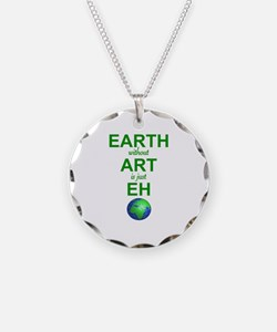 EARTH WITHOUT  ART IS ONLY E Necklace