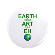 EARTH WITHOUT  ART IS ONLY EH Button
